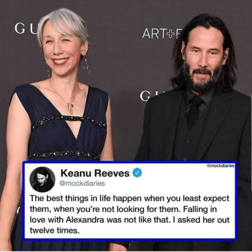 falling in love: GU  ART+F  @mockdiaries  Keanu Reeves  @mockdiaries  The best things in life happen when you least expect  them, when you're not looking for them. Falling in  love with Alexandra was not like that. I asked her out  twelve times.