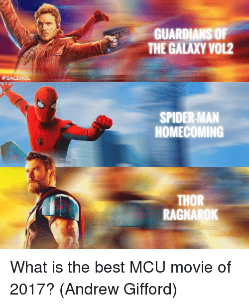 Memes, Spider, and SpiderMan: GUARDIANS OF  THE GALAXY VOL2  SPIDER-MAN  HOMECOMING  THOR  RAGNAROK What is the best MCU movie of 2017?  (Andrew Gifford)
