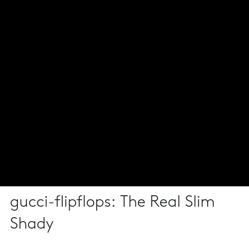 The Real Slim Shady: gucci-flipflops:  The Real Slim Shady