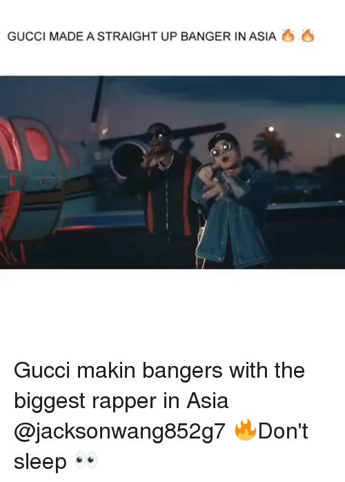 Gucci, Girl Memes, and Sleep: GUCCI MADE A STRAIGHT UP BANGER IN ASIA Gucci makin bangers with the biggest rapper in Asia @jacksonwang852g7 🔥Don't sleep 👀