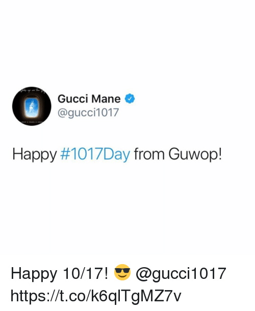 Gucci Mane: Gucci Mane  @gucci1017  Happy #101 7Day from Guwop! Happy 10/17! 😎 @gucci1017 https://t.co/k6qlTgMZ7v