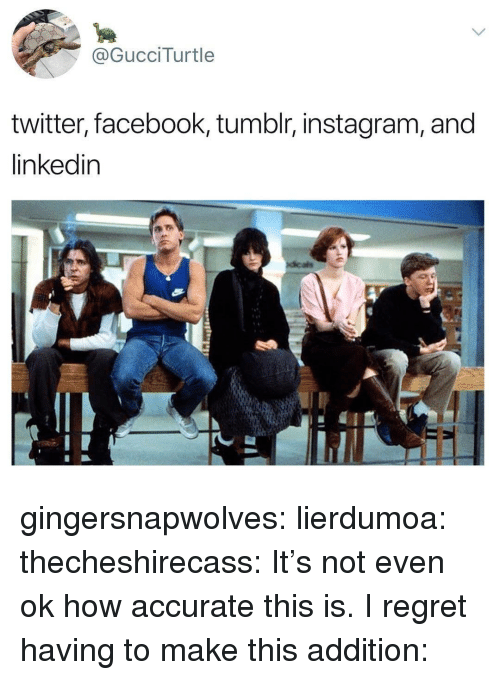 Facebook, Gif, and Instagram: @GucciTurtle  twitter, facebook, tumblr, instagram, and  linkedin gingersnapwolves:  lierdumoa:  thecheshirecass: It's not even ok how accurate this is. I regret having to make this addition: