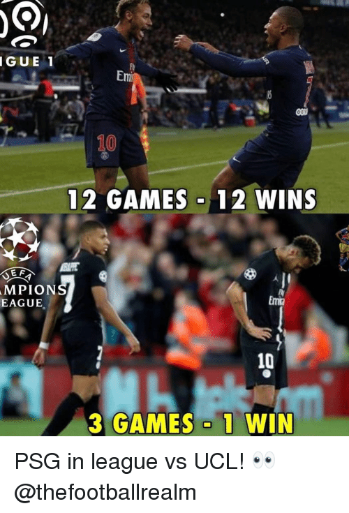 Memes, Games, and 🤖: GUE  1  Emi  10  12 GAMES 12 WINS  E F  MPION  EAGUE  Emi  10  3 GAMES o 1 WIN PSG in league vs UCL! 👀 @thefootballrealm