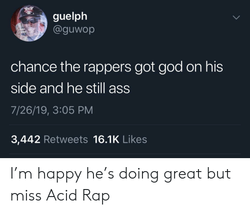 Rappers: guelph  @guwop  chance the rappers got god on his  side and he still ass  7/26/19, 3:05 PM  3,442 Retweets 16.1K Likes I'm happy he's doing great but miss Acid Rap