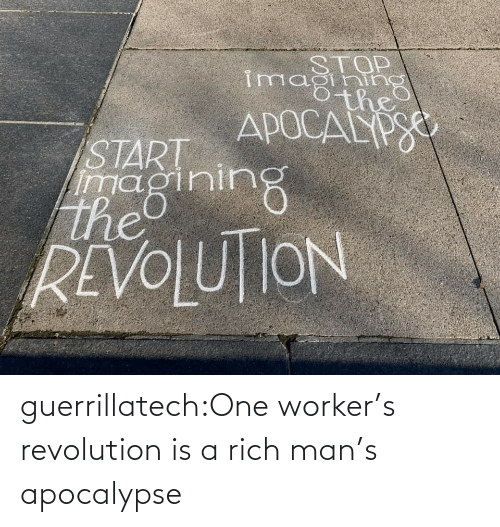 Workers: guerrillatech:One worker's revolution is a rich man's apocalypse