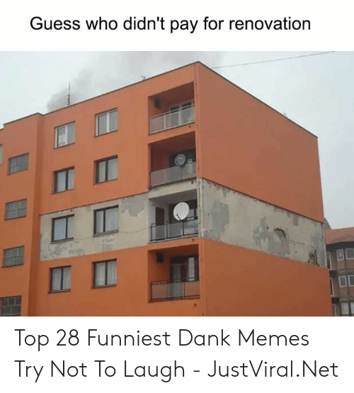 Dank, Memes, and Guess: Guess who didn't pay for renovation  IT Top 28 Funniest Dank Memes Try Not To Laugh - JustViral.Net