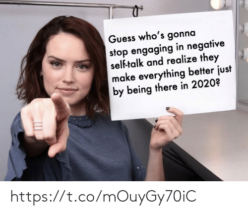 Whos: Guess who's gonna  stop engaging in negative  self-talk and realize they  make everything better just  by being there in 2020? https://t.co/mOuyGy70iC