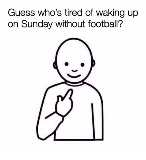 Football, Guess, and Sunday: Guess who's tired of waking up  on Sunday without football?
