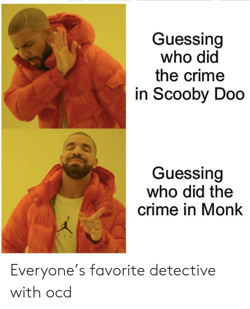Crime, Reddit, and Scooby Doo: Guessing  who did  the crime  in Scooby Doo  Guessing  who did the  crime in Monk Everyone's favorite detective with ocd