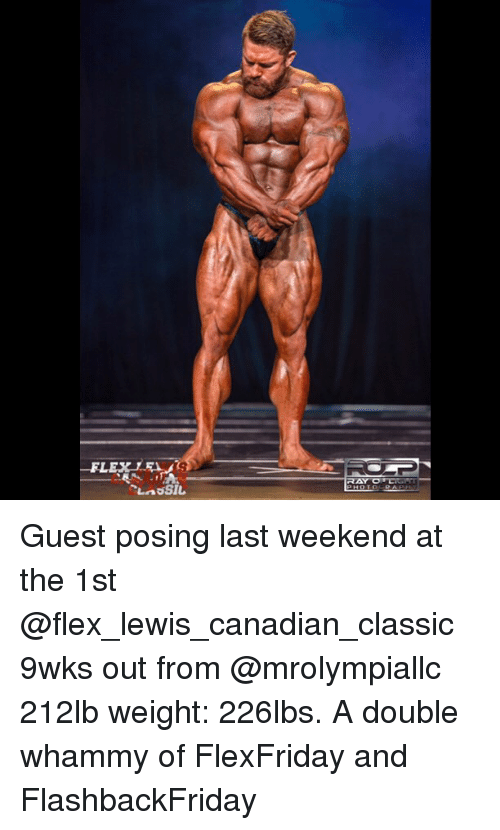 Flexing, Memes, and Canadian: Guest posing last weekend at the 1st @flex_lewis_canadian_classic 9wks out from @mrolympiallc 212lb weight: 226lbs. A double whammy of FlexFriday and FlashbackFriday