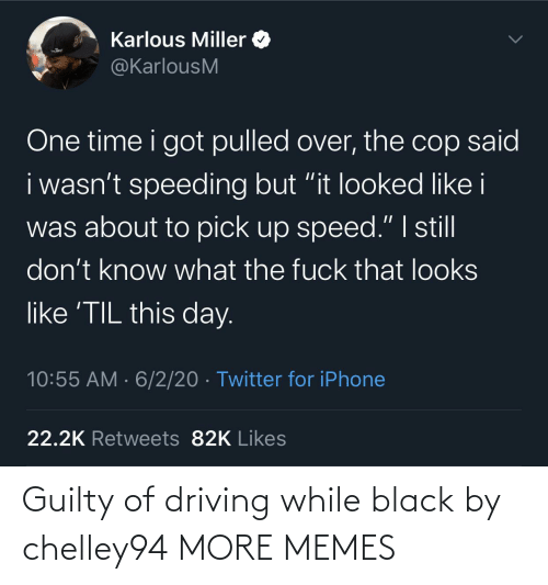 Driving: Guilty of driving while black by chelley94 MORE MEMES