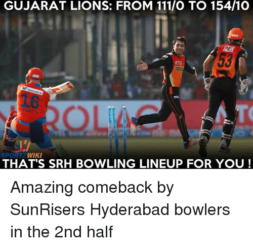 Memes, Bowling, and Lions: GUJARAT LIONS: FROM 111/O TO 154/10  SPORT  WIKI  THAT'S SRH BOWLING LINEUP FOR YOU Amazing comeback by SunRisers Hyderabad bowlers in the 2nd half