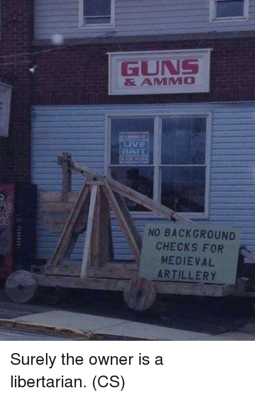 Guns, Memes, and Medieval: GUNS  & AMMO  VE  NO BACKGROUND  CHECKS FOR  MEDIEVAL  ARTILLERY Surely the owner is a libertarian. (CS)