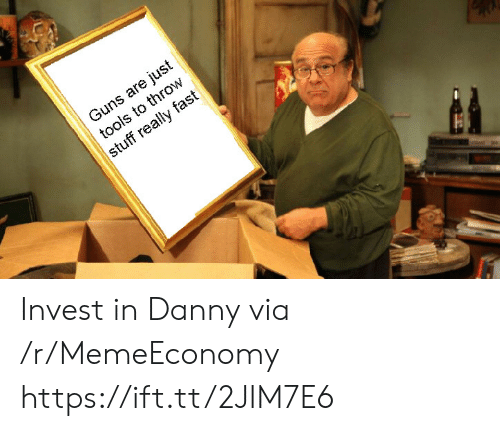 danny: Guns are just  tools to throw  stuff really fast Invest in Danny via /r/MemeEconomy https://ift.tt/2JIM7E6