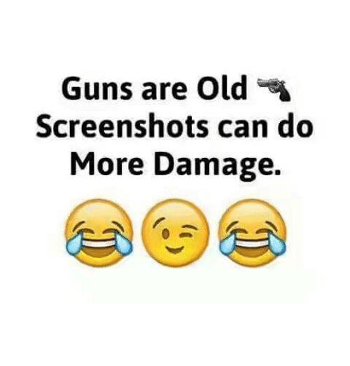 Memes, 🤖, and Damages: Guns are Old  Screenshots can do  More Damage.