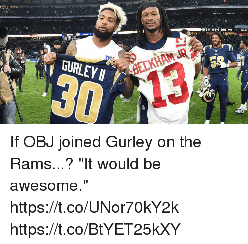 "Memes, Rams, and Awesome: GURLEY 11  8ECKHAM JR  3013 If OBJ joined Gurley on the Rams...?   ""It would be awesome."" https://t.co/UNor70kY2k https://t.co/BtYET25kXY"