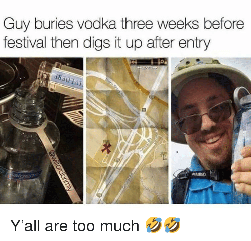 Funny, Too Much, and Vodka: Guy buries vodka three weeks before  festival then digs it up after entry Y'all are too much 🤣🤣