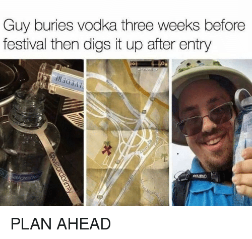 Funny, Vodka, and Festival: Guy buries vodka three weeks before  festival then digs it up after entry PLAN AHEAD