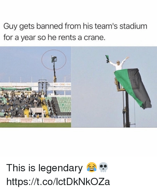 Legendary, For, and Stadium: Guy gets banned from his team's stadium  for a year so he rents a crane. This is legendary 😂💀 https://t.co/lctDkNkOZa