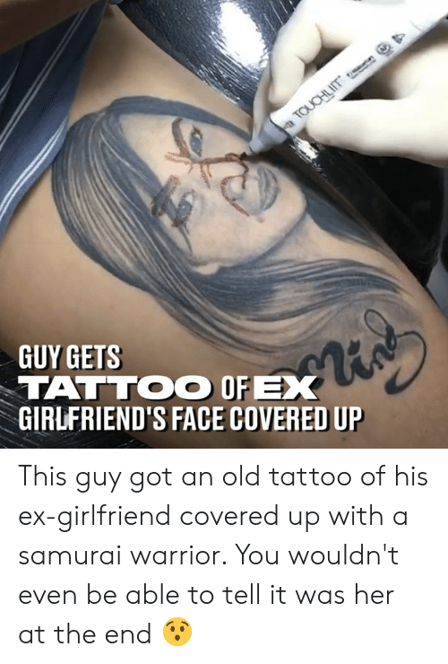 Dank, Samurai, and Tattoo: GUY GETS  TATTOO OFX  GIRLFRIEND'S FACE COVERED UP This guy got an old tattoo of his ex-girlfriend covered up with a samurai warrior. You wouldn't even be able to tell it was her at the end 😯
