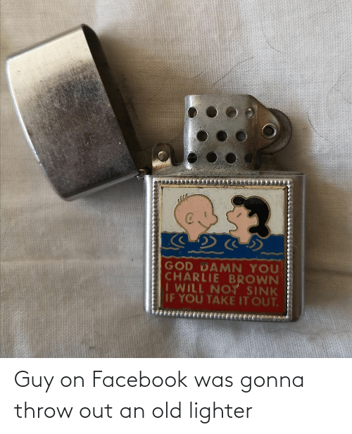 Facebook: Guy on Facebook was gonna throw out an old lighter