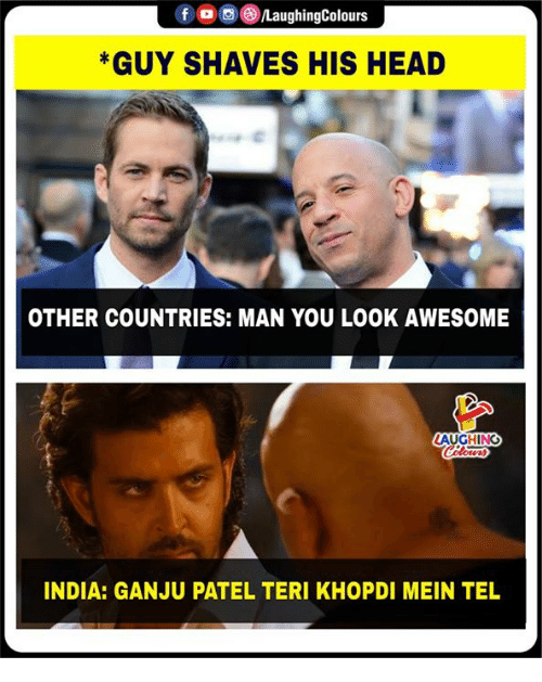 Head, India, and Awesome: GUY SHAVES HIS HEAD  OTHER COUNTRIES: MAN YOU LOOK AWESOME  AUGHING  INDIA: GANJU PATEL TERI KHOPDI MEIN TEL