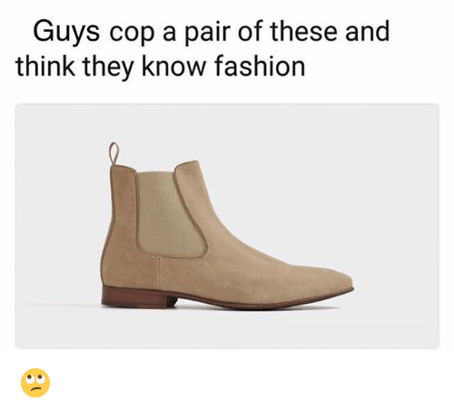 Fashion, Memes, and 🤖: Guys cop a pair of these and  think they know fashion 🙄