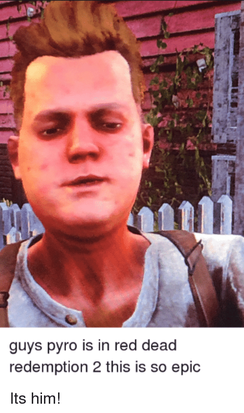 Pyro, Red Dead Redemption, and Epic: guys pyro is in red dead  redemption 2 this is so epic
