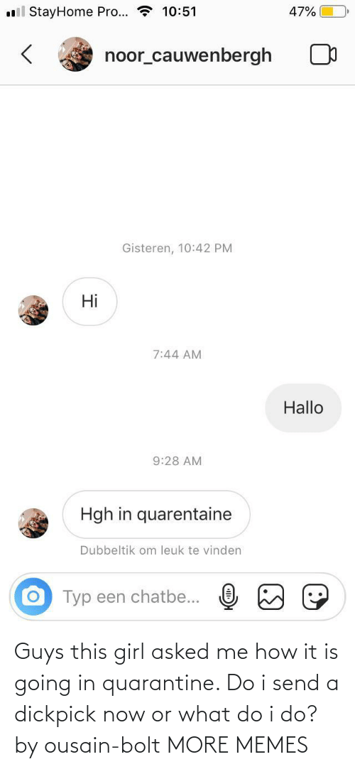 send: Guys this girl asked me how it is going in quarantine. Do i send a dickpick now or what do i do? by ousain-bolt MORE MEMES