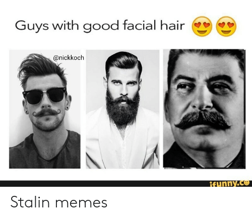 stalin: Guys with good facial hair  @nickkoch  if unny.co Stalin memes