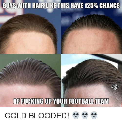 cold blooded: GUYS WITH HAIRILIKE THIS HAVE 125% CHANCE  FL  OF FUCKING UP YOUR FOOTBALL TEAM COLD BLOODED! 💀💀💀