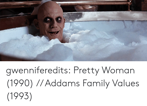 Family, Tumblr, and Blog: gwenniferedits: Pretty Woman (1990) // Addams Family Values (1993)
