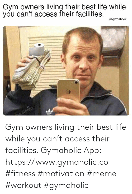 Gym: Gym owners living their best life while you can't access their facilities.  Gymaholic App: https://www.gymaholic.co  #fitness #motivation #meme #workout #gymaholic