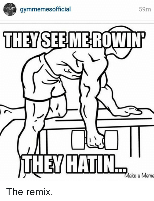 They Hatin and A-Meme: gymmemes official  59m  THEY SEE ME ROWINI  THEY HATIN  ake a Meme The remix.