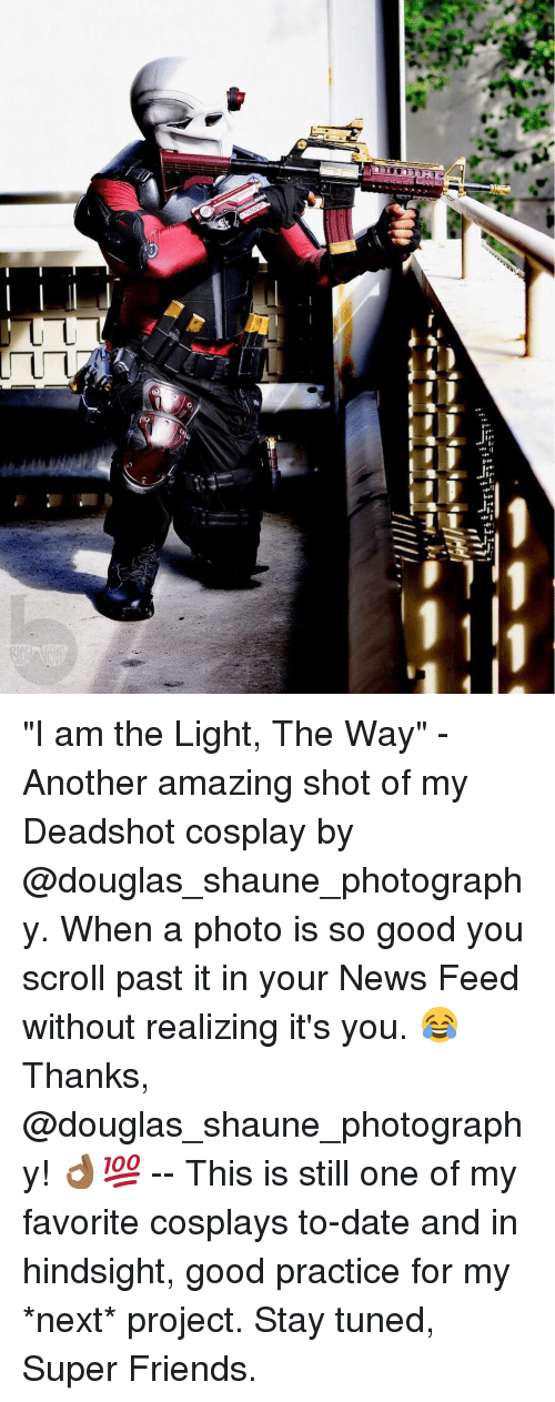 "Memes, Cosplay, and Photography: h  ーーー  lllll..  LL  ピ ""I am the Light, The Way"" - Another amazing shot of my Deadshot cosplay by @douglas_shaune_photography. When a photo is so good you scroll past it in your News Feed without realizing it's you. 😂 Thanks, @douglas_shaune_photography! 👌🏾💯 -- This is still one of my favorite cosplays to-date and in hindsight, good practice for my *next* project. Stay tuned, Super Friends."