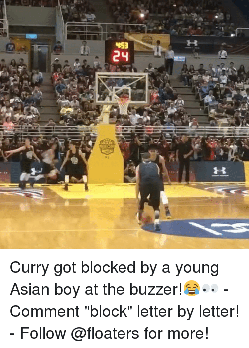 "Asian, Memes, and Boy: H  453  24  H  get Curry got blocked by a young Asian boy at the buzzer!😂👀 - Comment ""block"" letter by letter! - Follow @floaters for more!"