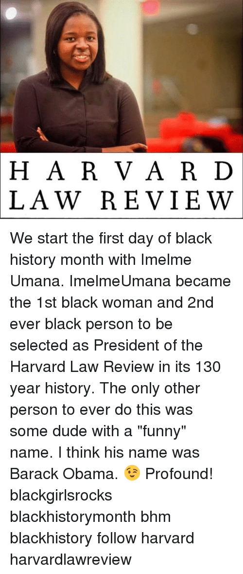 """Funny Namees: H A R V A R D  LAW REVIEW We start the first day of black history month with Imelme Umana. ImelmeUmana became the 1st black woman and 2nd ever black person to be selected as President of the Harvard Law Review in its 130 year history. The only other person to ever do this was some dude with a """"funny"""" name. I think his name was Barack Obama. 😉 Profound! blackgirlsrocks blackhistorymonth bhm blackhistory follow harvard harvardlawreview"""