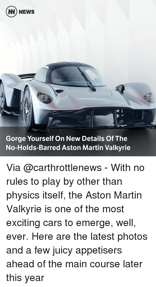 valkyrie: H) NEWS  Gorge Yourself On New Details Of The  No-Holds-Barred Aston Martin Valkyrie Via @carthrottlenews - With no rules to play by other than physics itself, the Aston Martin Valkyrie is one of the most exciting cars to emerge, well, ever. Here are the latest photos and a few juicy appetisers ahead of the main course later this year