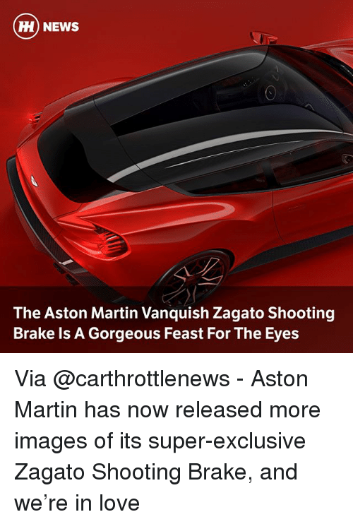 Love, Martin, and Memes: H) NEWS  The Aston Martin Vanquish Zagato Shooting  Brake ls A Gorgeous Feast For The Eyes Via @carthrottlenews - Aston Martin has now released more images of its super-exclusive Zagato Shooting Brake, and we're in love