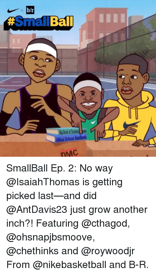 dmc: h/r  #Small Ball  BigBookofTechnicUuls  Official Referee Handbook  DMC SmallBall Ep. 2: No way @IsaiahThomas is getting picked last—and did @AntDavis23 just grow another inch?! Featuring @cthagod, @ohsnapjbsmoove, @chethinks and @roywoodjr From @nikebasketball and B-R.