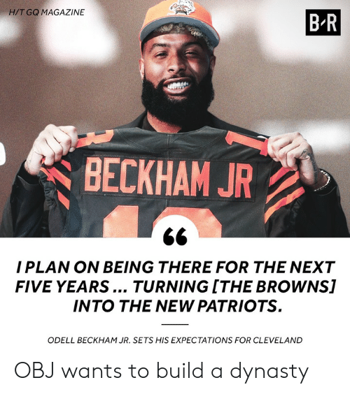 Odell Beckham Jr., Patriotic, and Browns: H/T GQ MAGAZINE  BR  BECKHAM JR  I PLAN ON BEING THERE FOR THE NEXT  FIVE YEARS... TURNING ITHE BROWNS]  INTO THE NEW PATRIOTS  ODELL BECKHAM JR. SETS HIS EXPECTATIONS FOR CLEVELAND OBJ wants to build a dynasty