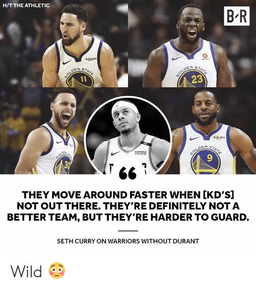 rakuten: H/T THE ATHLETIC  B R  Rakuten  STATE  23  Rokuten  OFRFERE  9  6  THEY MOVE AROUND FASTER WHEN [KD'S]  NOT OUT THERE. THEY'RE DEFINITELY NOT A  BETTER TEAM, BUT THEY'RE HARDER TO GUARD.  SETH CURRY ON WARRIORS WITHOUT DURANT Wild 😳