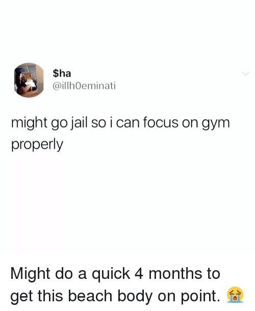 Gym, Jail, and Memes: $ha  @illhOeminati  might go jail so i can focus on gym  properly Might do a quick 4 months to get this beach body on point. 😭