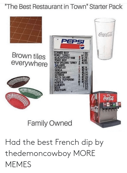 dip: Had the best French dip by thedemoncowboy MORE MEMES