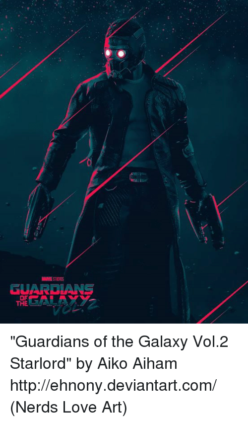 "Memes, Nerd, and Deviantart: HaEST Eus  GUARDIANS  OF  THE ""Guardians of the Galaxy Vol.2 Starlord"" by Aiko Aiham http://ehnony.deviantart.com/  (Nerds Love Art)"