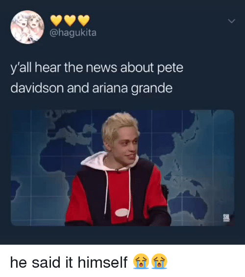 davidson: @hagukita  y'all hear the news about pete  davidson and ariana grande   he said it himself 😭😭