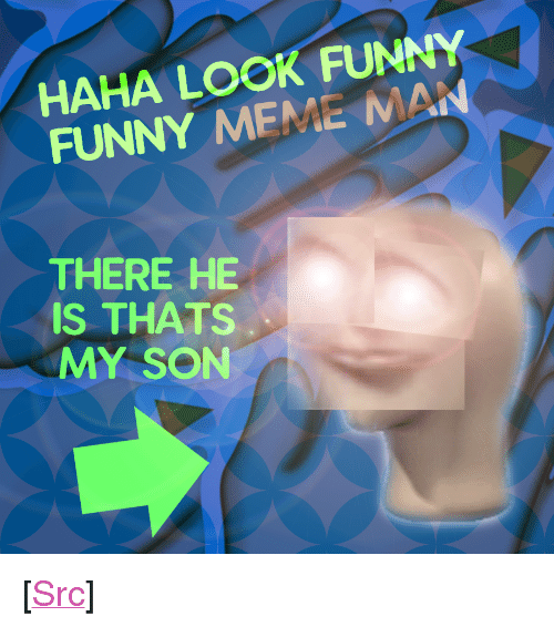 "Funny, Meme, and Reddit: HAHA LOOK FUNNY  FUNNY MEME MAN  THERE HE  IS THATS  MY SON <p>[<a href=""https://www.reddit.com/r/surrealmemes/comments/7lbgj2/my_boy_is_right_here/"">Src</a>]</p>"