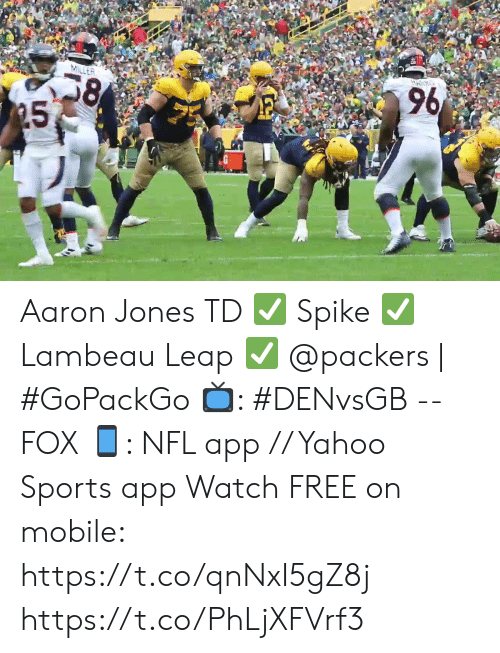 Memes, Nfl, and Sports: HAIR  96  MILLER  25 Aaron Jones TD ✅ Spike ✅ Lambeau Leap ✅  @packers | #GoPackGo   📺:  #DENvsGB -- FOX 📱: NFL app // Yahoo Sports app Watch FREE on mobile: https://t.co/qnNxI5gZ8j https://t.co/PhLjXFVrf3