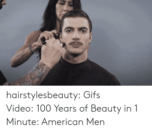 Anaconda, Tumblr, and American: hairstylesbeauty: Gifs  Video:100 Years of Beauty in 1 Minute: American Men
