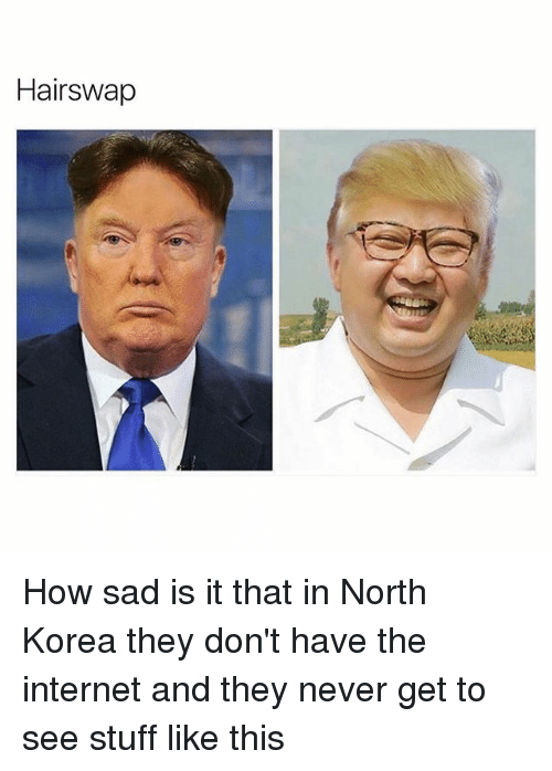 Funny, Internet, and North Korea: Hairswap How sad is it that in North Korea they don't have the internet and they never get to see stuff like this